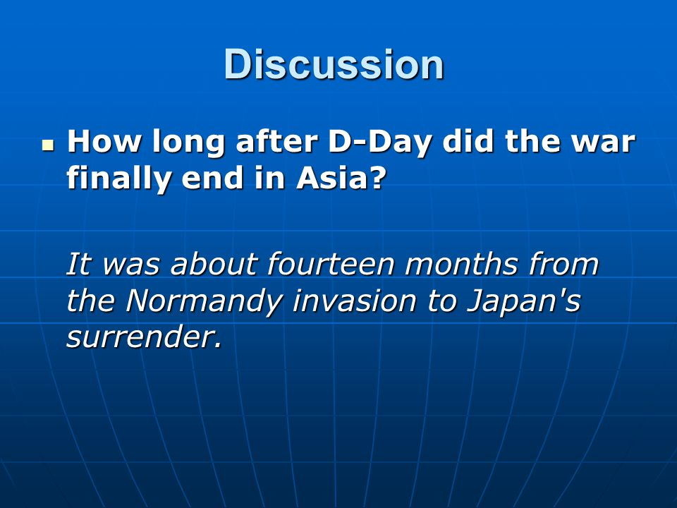 Discussion How long after D-Day did the war finally end in Asia.