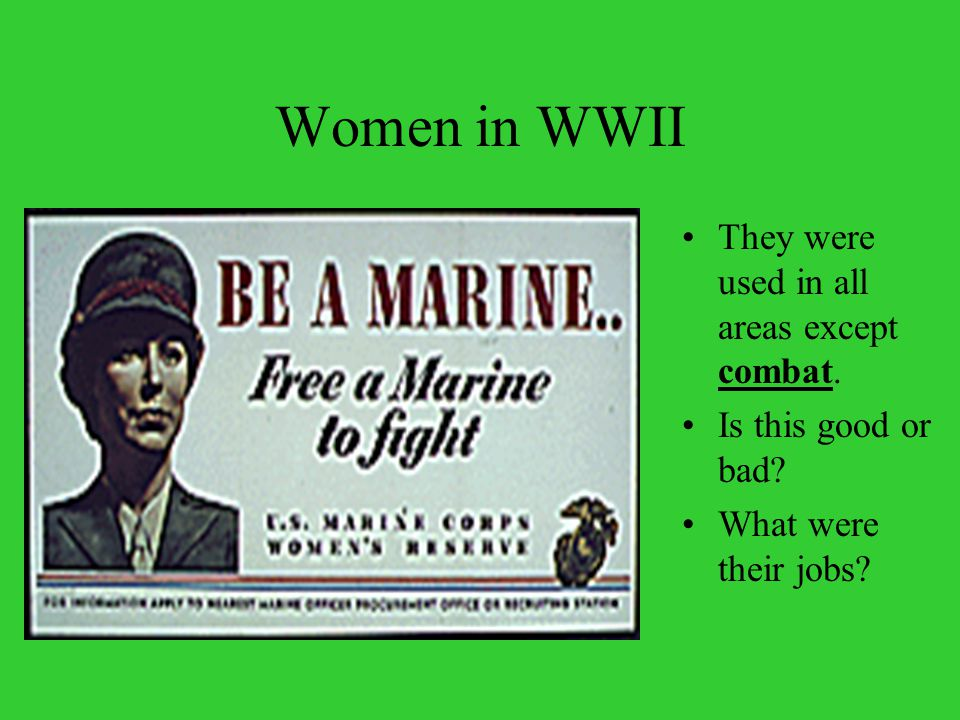 Women in WWII They were used in all areas except combat. Is this good or bad? What were their jobs?