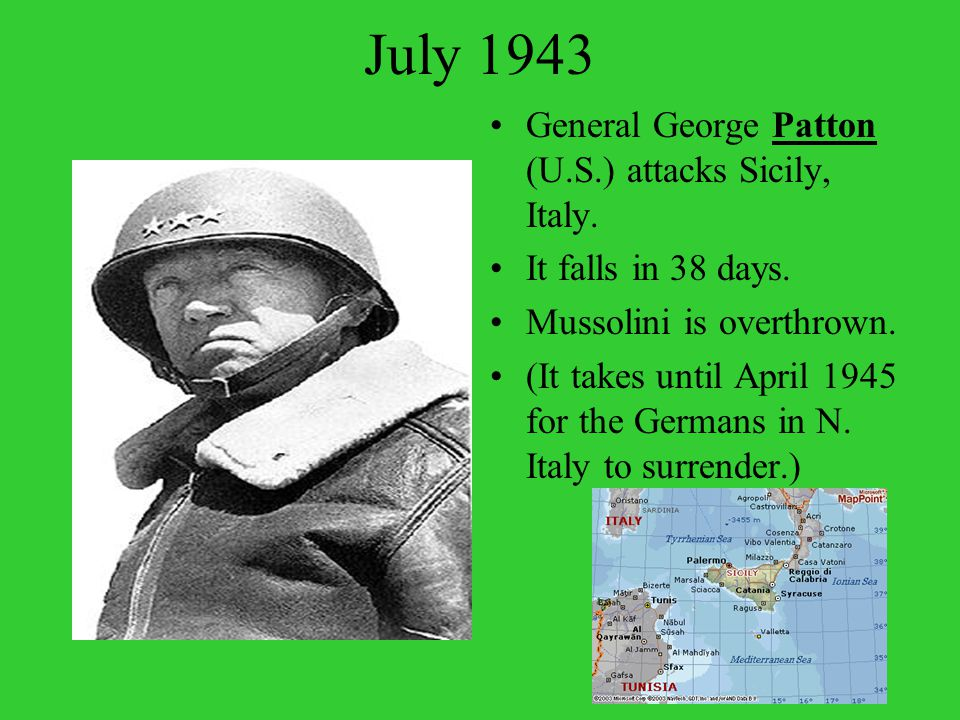 July 1943 General George Patton (U.S.) attacks Sicily, Italy.