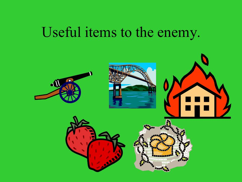 Useful items to the enemy.