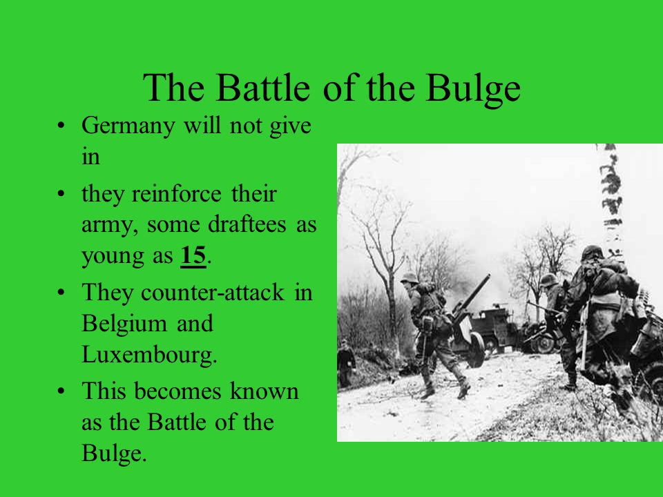 The Battle of the Bulge Germany will not give in they reinforce their army, some draftees as young as 15.