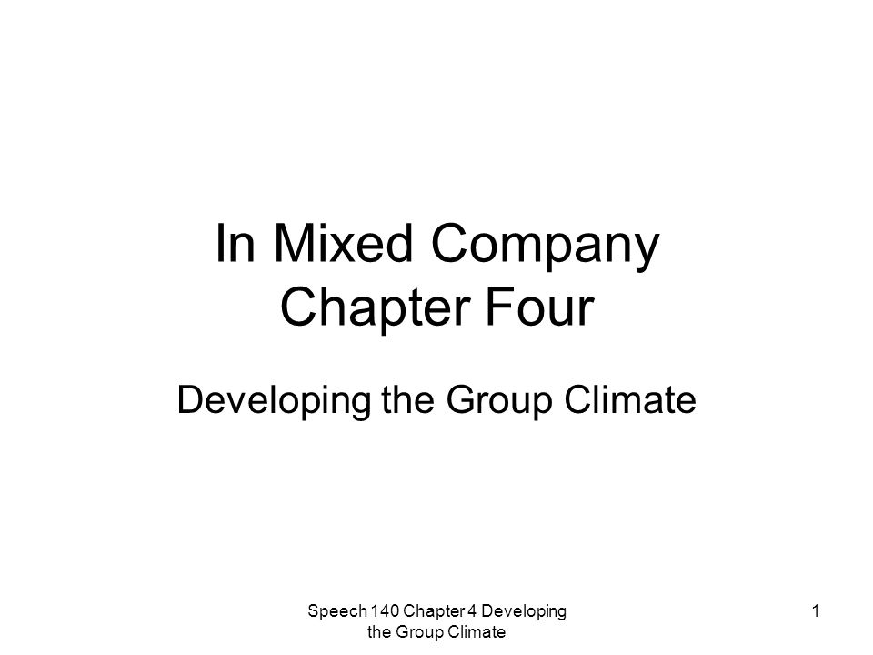 Speech 140 Chapter 4 Developing the Group Climate 1 In Mixed Company Chapter Four Developing the Group Climate
