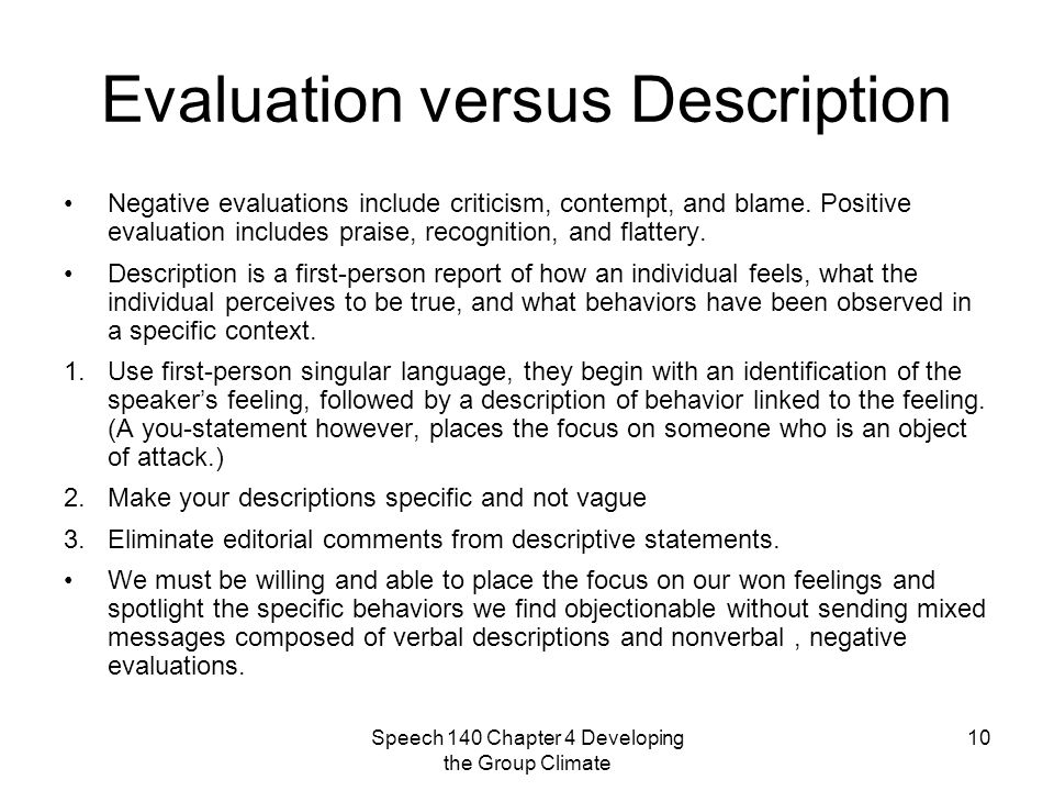 Speech 140 Chapter 4 Developing the Group Climate 10 Evaluation versus Description Negative evaluations include criticism, contempt, and blame.