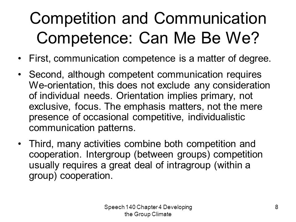 Speech 140 Chapter 4 Developing the Group Climate 9 Group Productivity: Achievement and Performance on Tasks The cooperation advantage is especially significant when compared to the disadvantages of competition that is hypercompetitive, between unequal opponents, and conducted unfairly.