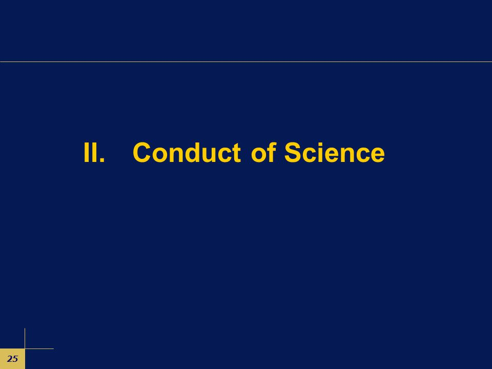 25 II. Conduct of Science
