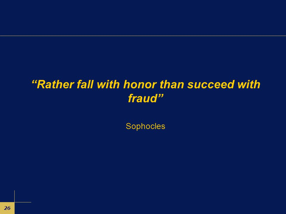 26 Rather fall with honor than succeed with fraud Sophocles