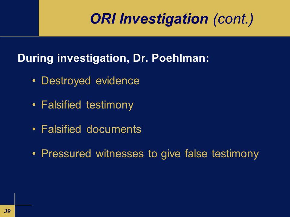 39 ORI Investigation (cont.) During investigation, Dr.