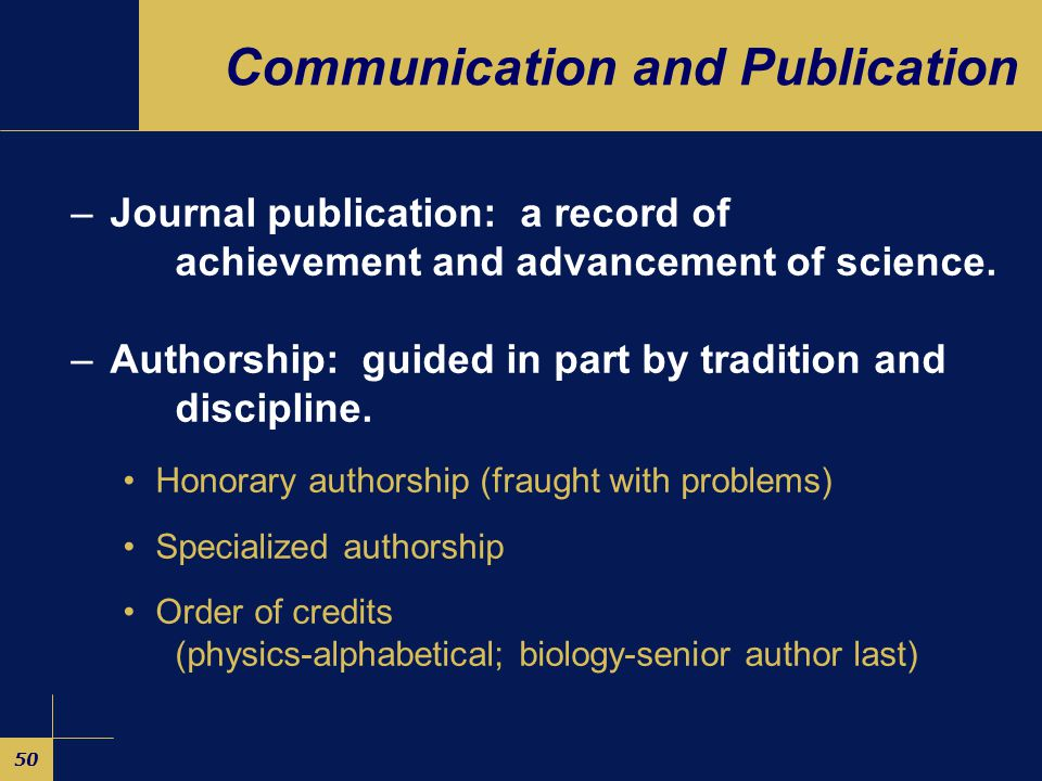50 Communication and Publication –Journal publication: a record of achievement and advancement of science.