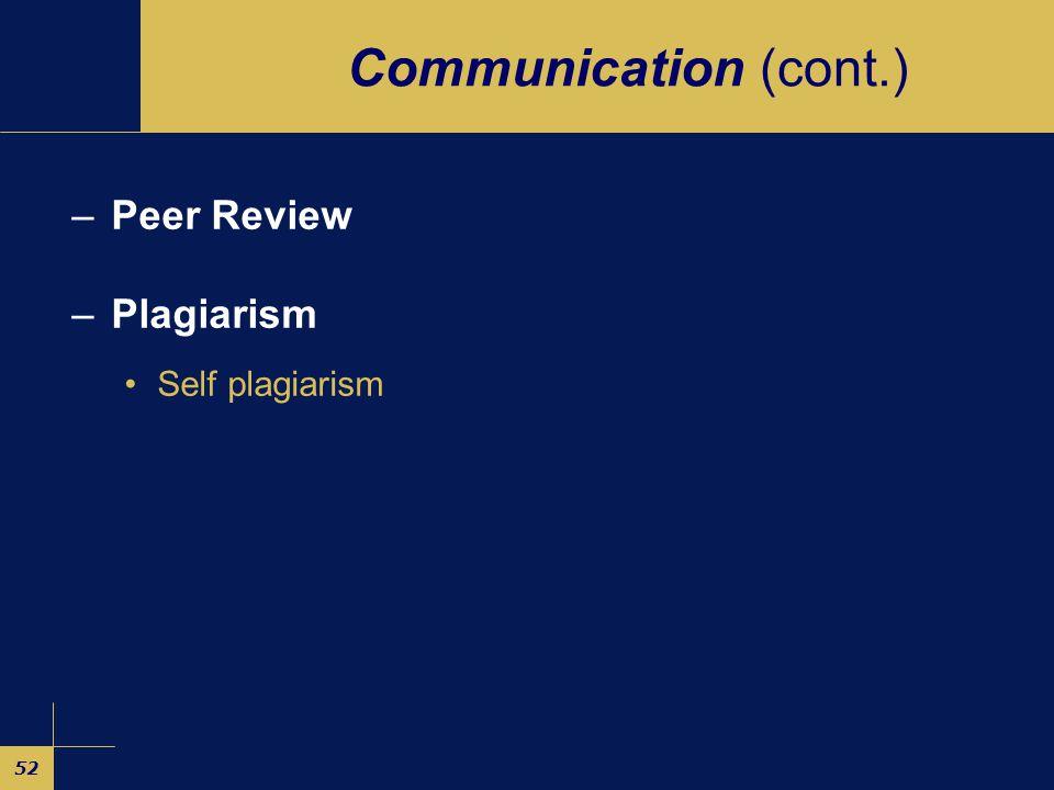 52 Communication (cont.) –Peer Review –Plagiarism Self plagiarism