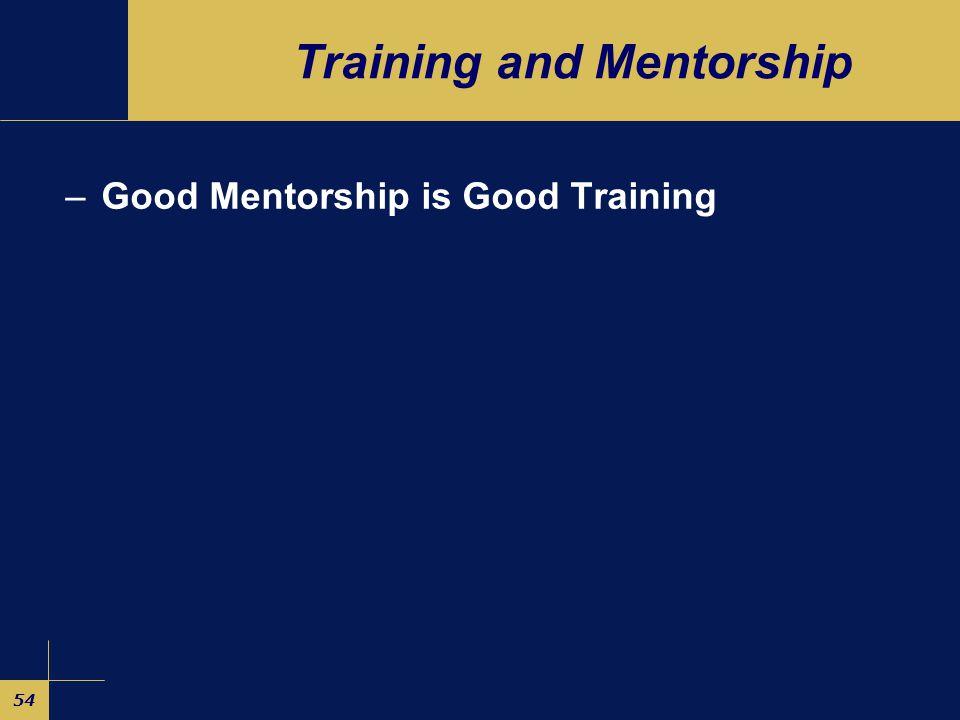 54 Training and Mentorship –Good Mentorship is Good Training