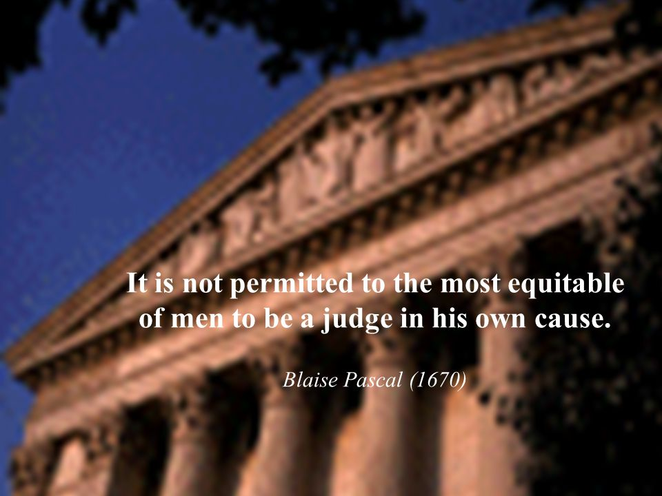 59 It is not permitted to the most equitable of men to be a judge in his own cause.