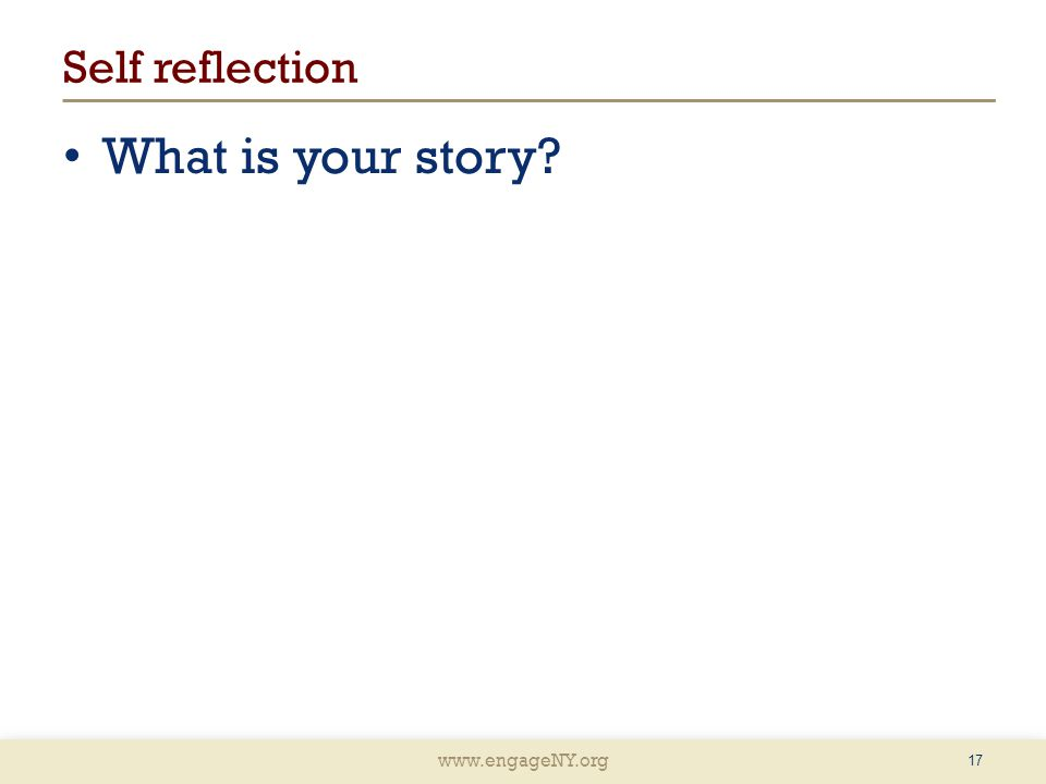 www.engageNY.org Self reflection What is your story 17