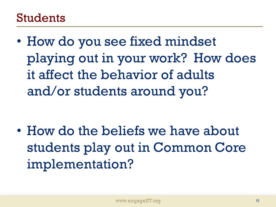 www.engageNY.org Students How do you see fixed mindset playing out in your work.