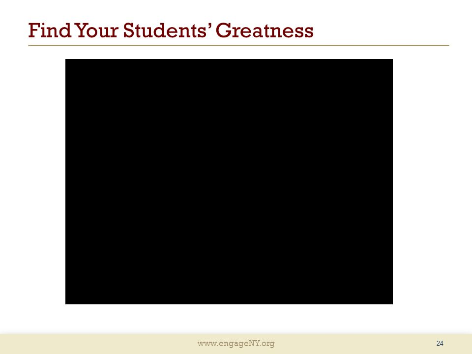 www.engageNY.org Find Your Students' Greatness 24