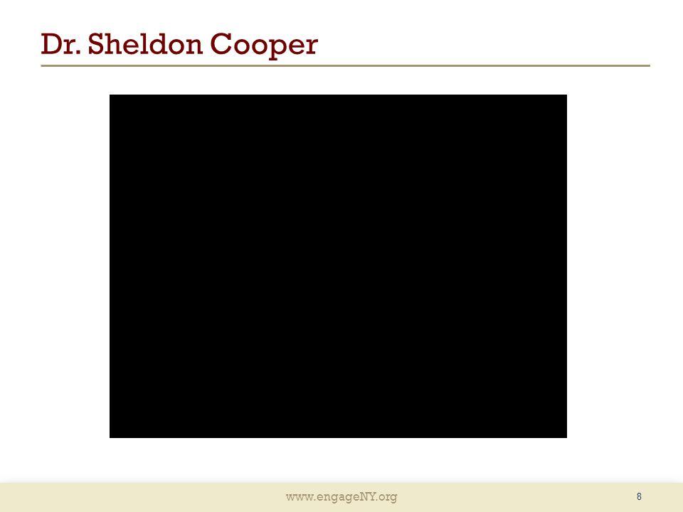 www.engageNY.org Dr. Sheldon Cooper 8