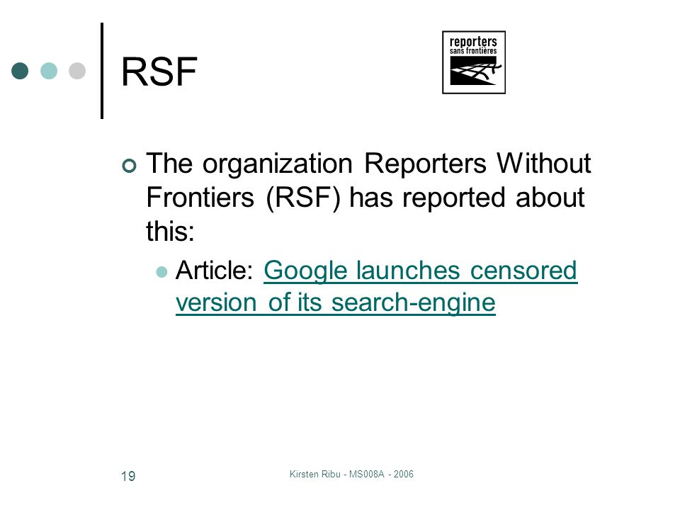 Kirsten Ribu - MS008A - 2006 19 RSF The organization Reporters Without Frontiers (RSF) has reported about this: Article: Google launches censored version of its search-engineGoogle launches censored version of its search-engine