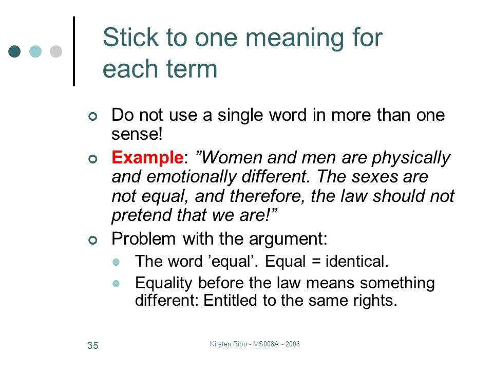 Kirsten Ribu - MS008A - 2006 35 Stick to one meaning for each term Do not use a single word in more than one sense.