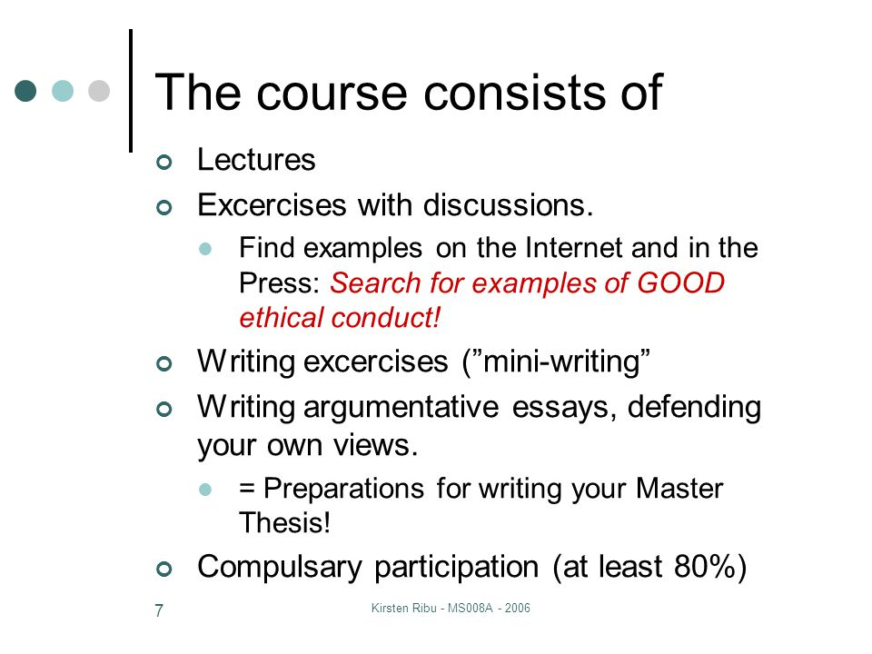 Kirsten Ribu - MS008A - 2006 7 The course consists of Lectures Excercises with discussions.