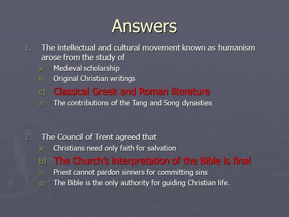 Answers 1.The intellectual and cultural movement known as humanism arose from the study of a) Medieval scholarship b) Original Christian writings c) C
