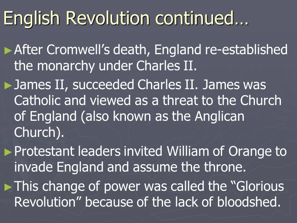 English Revolution continued… ► ► After Cromwell's death, England re-established the monarchy under Charles II. ► ► James II, succeeded Charles II. Ja