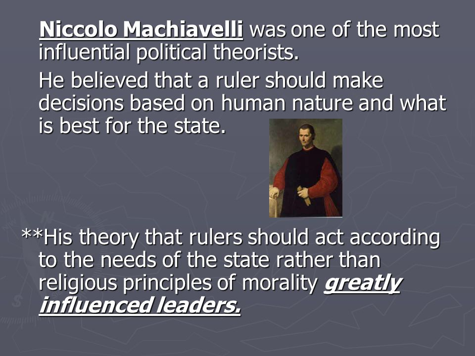 Niccolo Machiavelli was one of the most influential political theorists. Niccolo Machiavelli was one of the most influential political theorists. He b