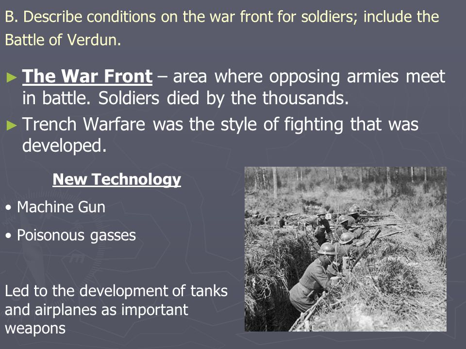 B. Describe conditions on the war front for soldiers; include the Battle of Verdun. ► ► The War Front – area where opposing armies meet in battle. Sol