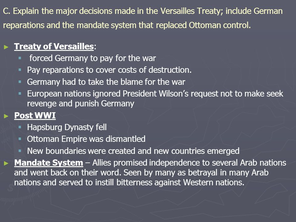 C. Explain the major decisions made in the Versailles Treaty; include German reparations and the mandate system that replaced Ottoman control. ► ► Tre