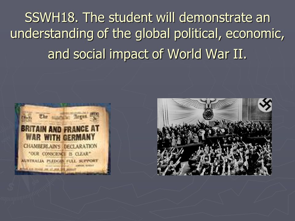 SSWH18. The student will demonstrate an understanding of the global political, economic, and social impact of World War II.