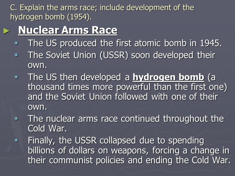 C. Explain the arms race; include development of the hydrogen bomb (1954). ► Nuclear Arms Race  The US produced the first atomic bomb in 1945.  The