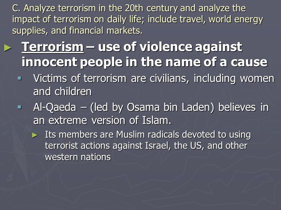 C. Analyze terrorism in the 20th century and analyze the impact of terrorism on daily life; include travel, world energy supplies, and financial marke