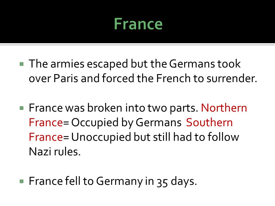  The armies escaped but the Germans took over Paris and forced the French to surrender.