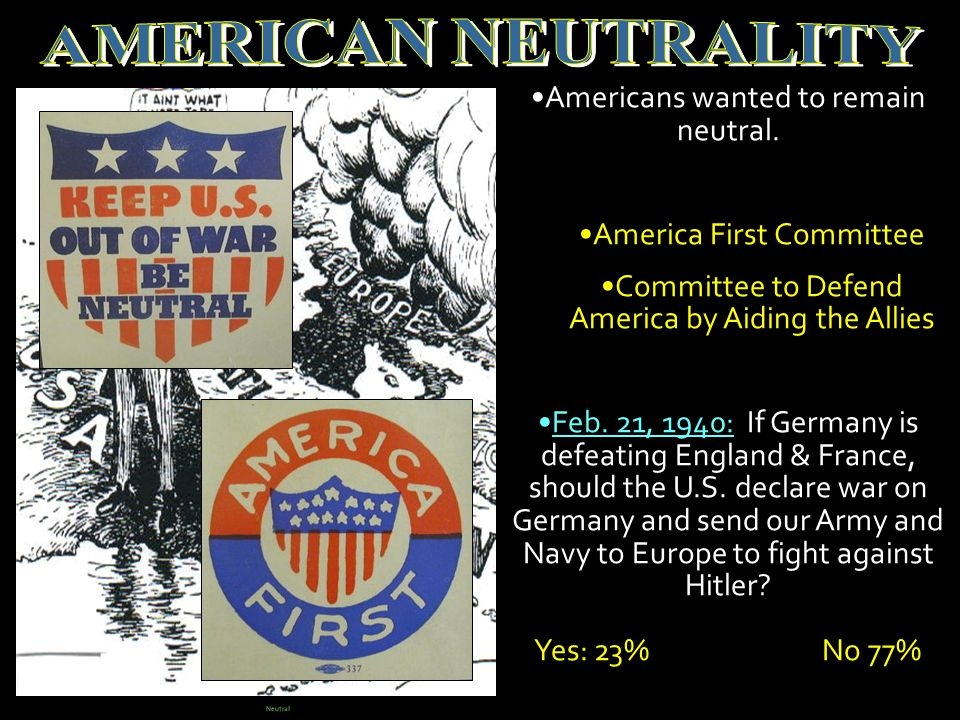 Americans wanted to remain neutral.