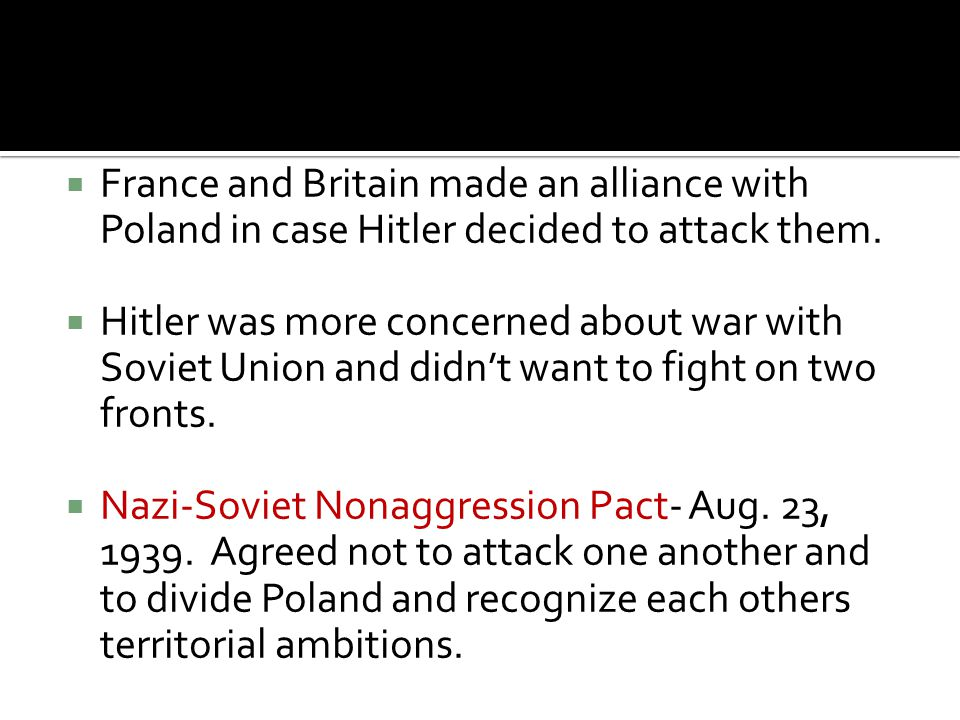  France and Britain made an alliance with Poland in case Hitler decided to attack them.