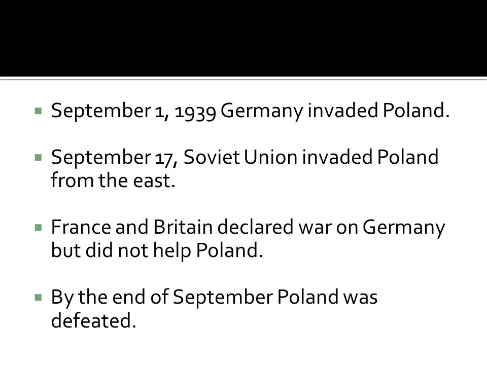  September 1, 1939 Germany invaded Poland.