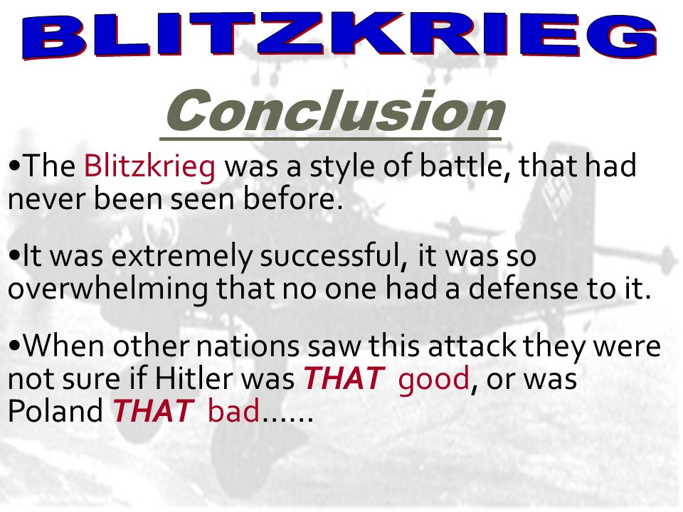 BLITZKREIG The Blitzkrieg was a style of battle, that had never been seen before.