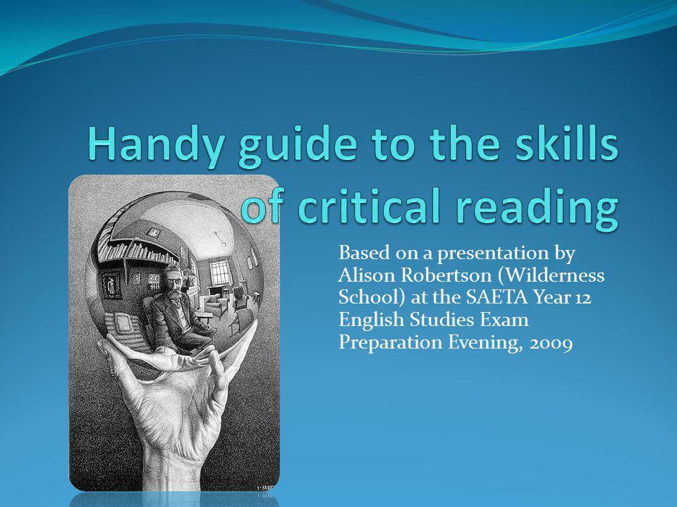 Based on a presentation by Alison Robertson (Wilderness School) at the SAETA Year 12 English Studies Exam Preparation Evening, 2009