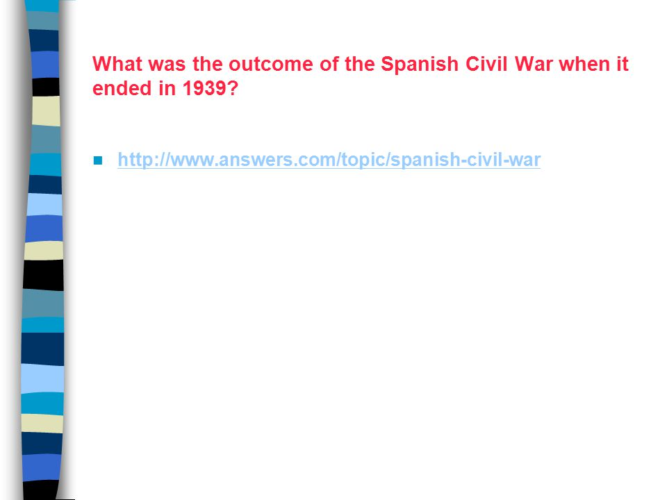 What was the outcome of the Spanish Civil War when it ended in 1939? http://www.answers.com/topic/spanish-civil-war