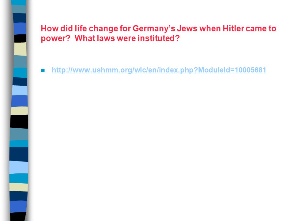 How did life change for Germany's Jews when Hitler came to power? What laws were instituted? http://www.ushmm.org/wlc/en/index.php?ModuleId=10005681