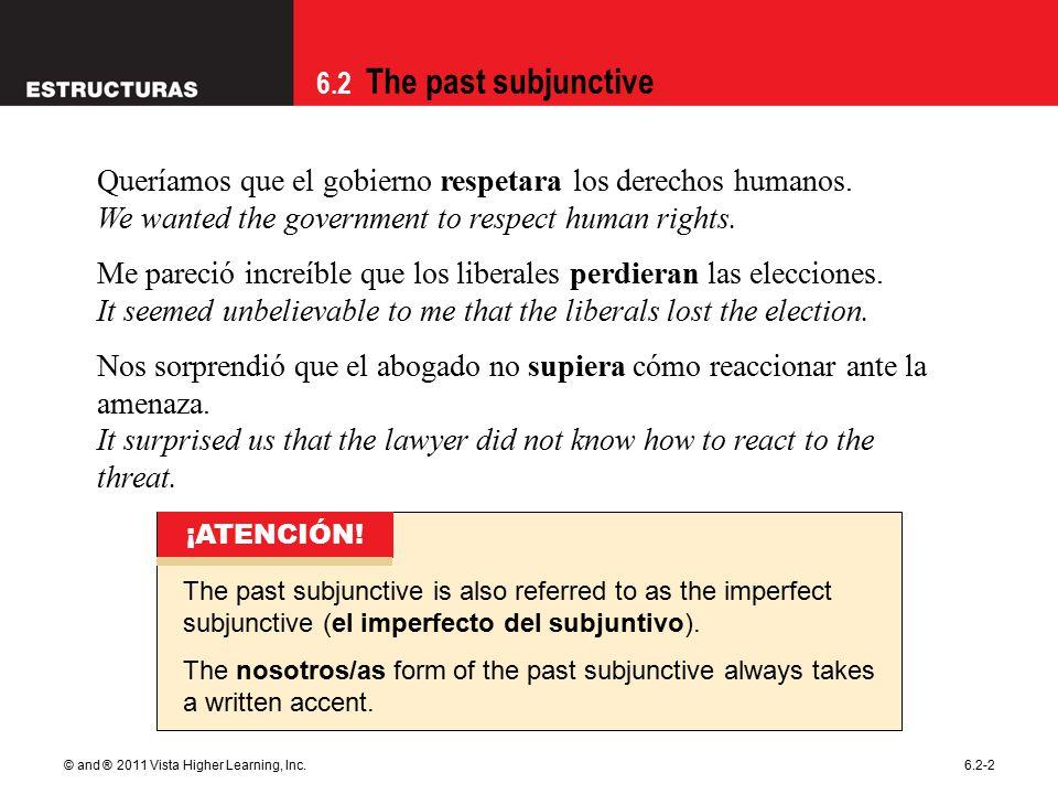 6.2 The past subjunctive © and ® 2011 Vista Higher Learning, Inc.6.2-2 Queríamos que el gobierno respetara los derechos humanos.