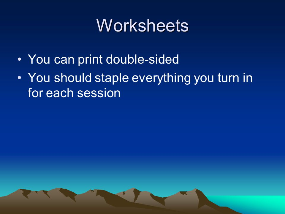 Worksheets You can print double-sided You should staple everything you turn in for each session