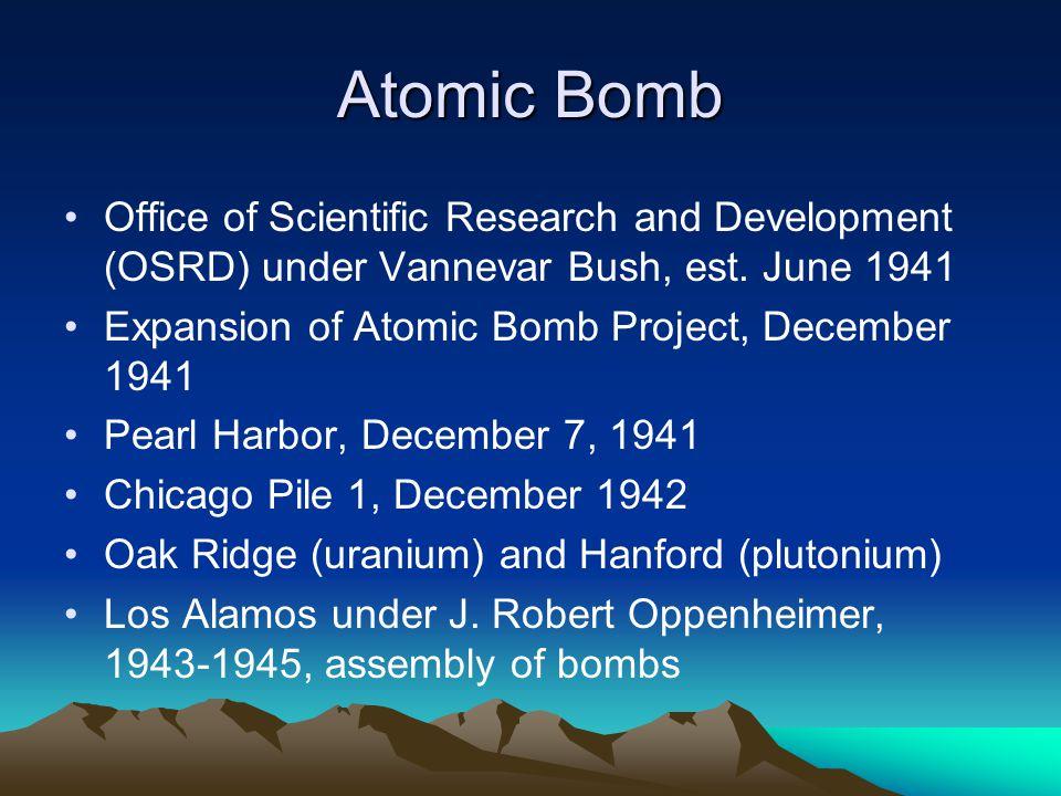 Atomic Bomb Office of Scientific Research and Development (OSRD) under Vannevar Bush, est.