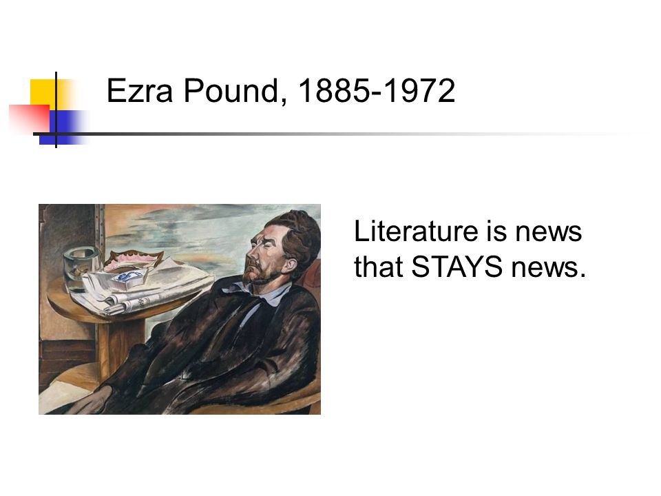 Ezra Pound, 1885-1972 Literature is news that STAYS news.