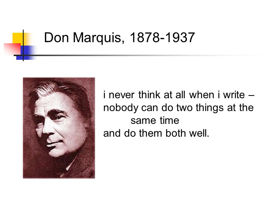 Don Marquis, 1878-1937 i never think at all when i write – nobody can do two things at the same time and do them both well.