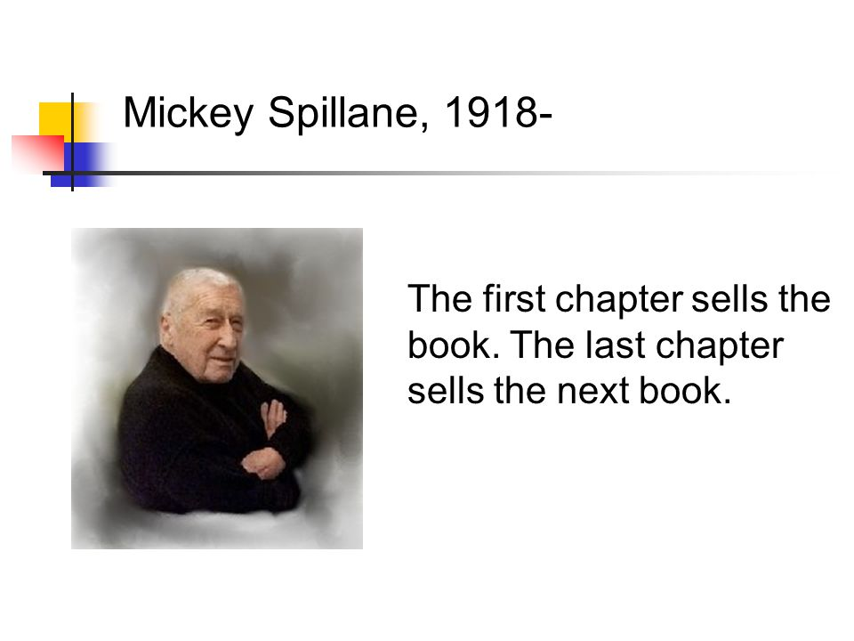 The first chapter sells the book. The last chapter sells the next book. Mickey Spillane, 1918-