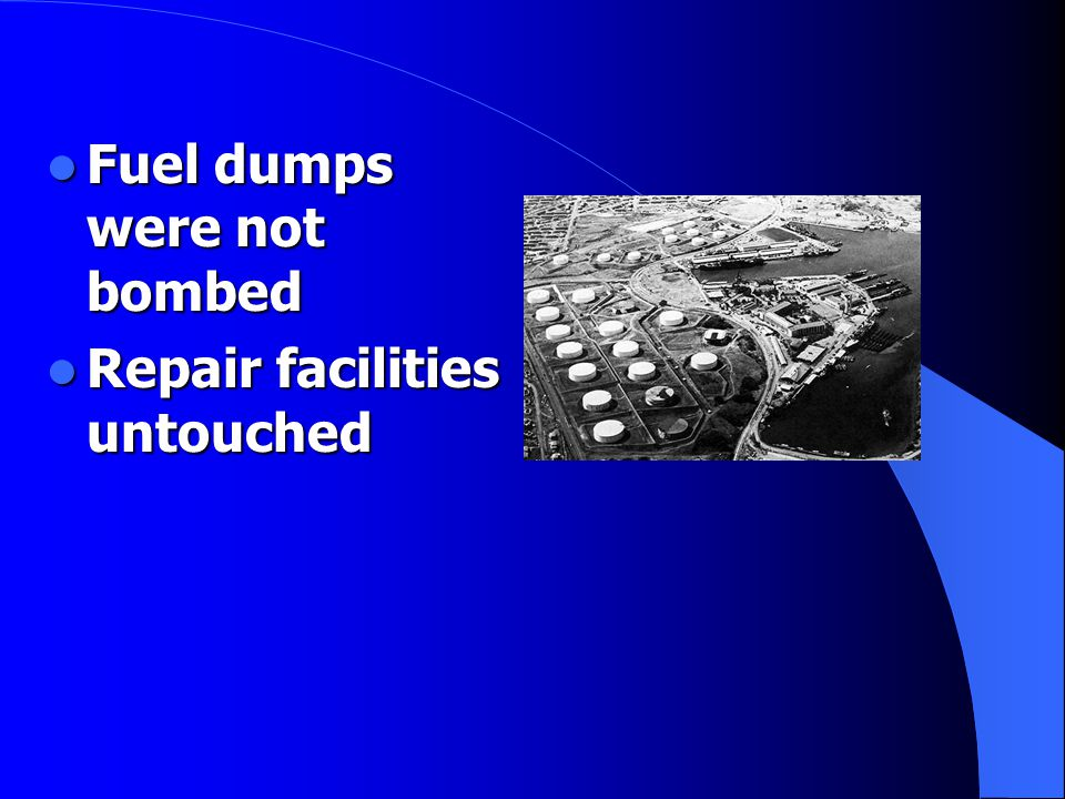 Fuel dumps were not bombed Fuel dumps were not bombed Repair facilities untouched Repair facilities untouched
