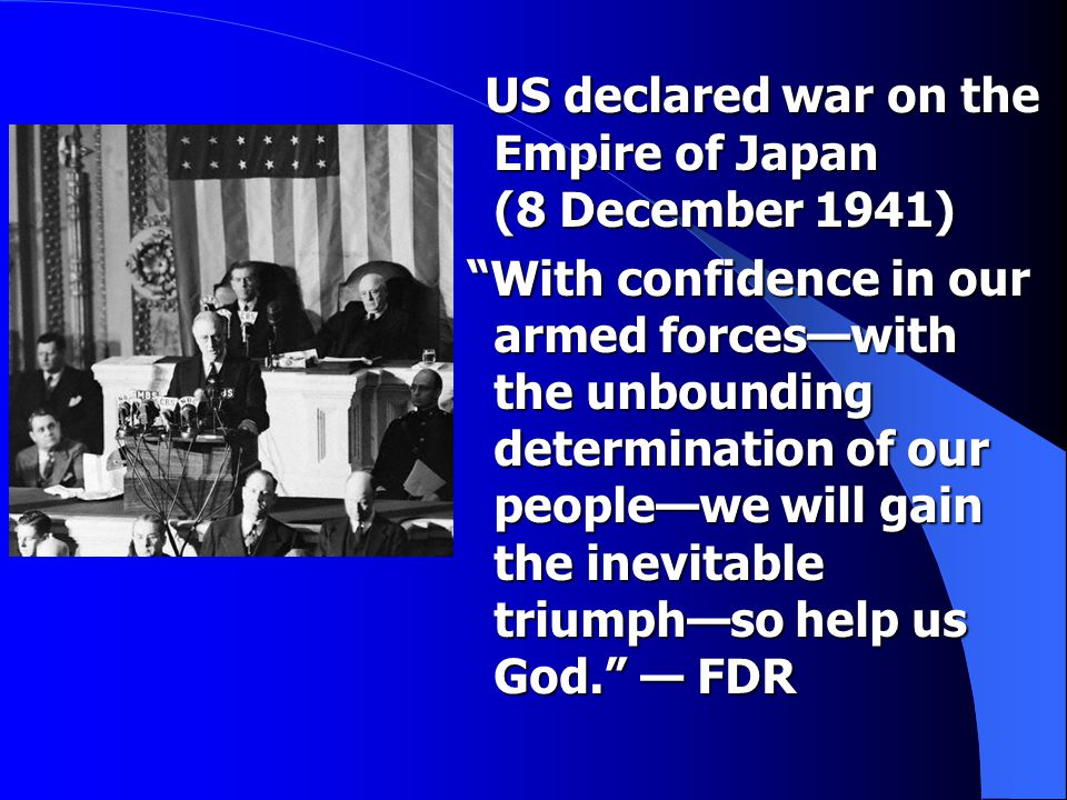 """US declared war on the Empire of Japan (8 December 1941) US declared war on the Empire of Japan (8 December 1941) """"With confidence in our armed forces"""