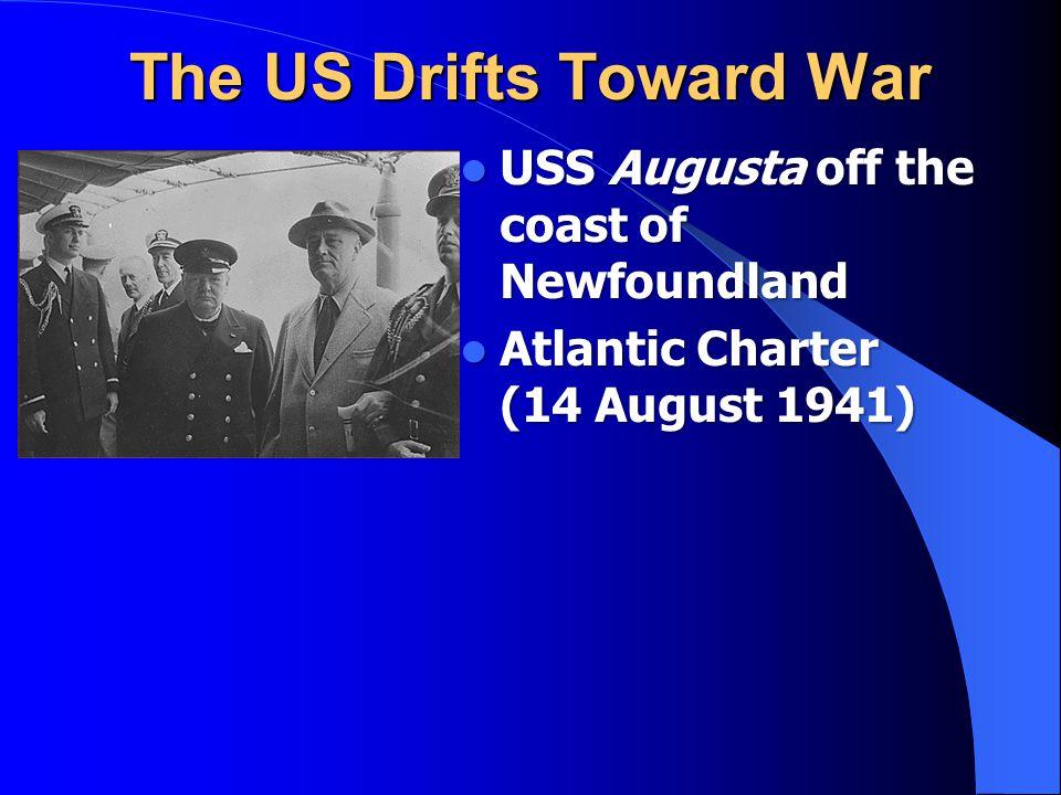 The US Drifts Toward War USS Augusta off the coast of Newfoundland USS Augusta off the coast of Newfoundland Atlantic Charter (14 August 1941) Atlanti