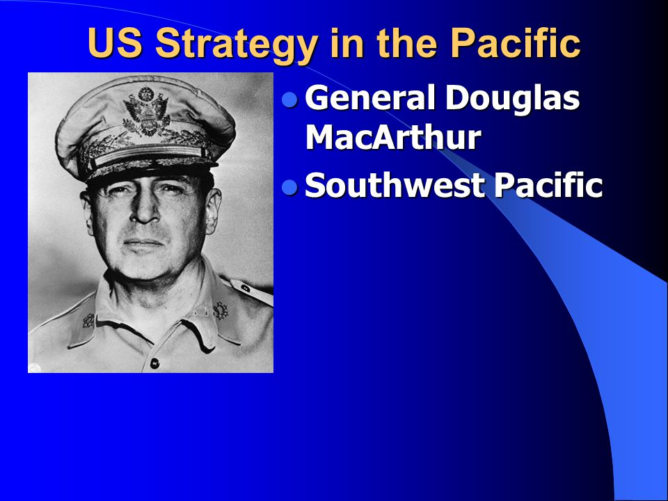 US Strategy in the Pacific General Douglas MacArthur Southwest Pacific