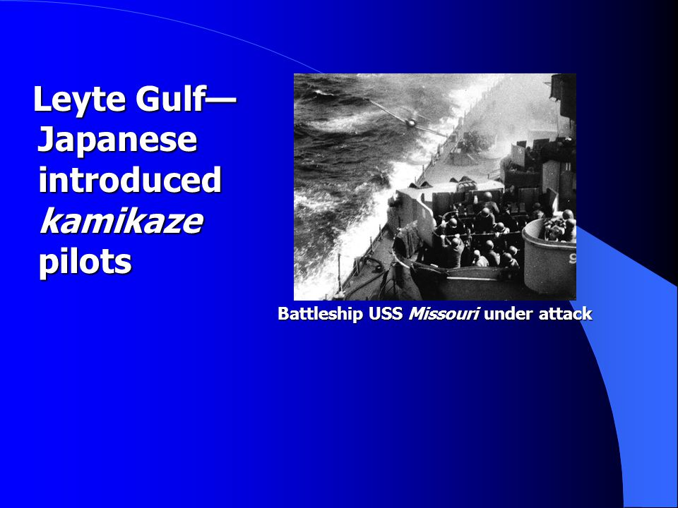 Leyte Gulf— Japanese introduced kamikaze pilots Leyte Gulf— Japanese introduced kamikaze pilots Battleship USS Missouri under attack