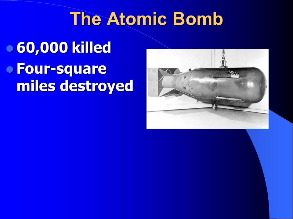 The Atomic Bomb 60,000 killed 60,000 killed Four-square miles destroyed Four-square miles destroyed
